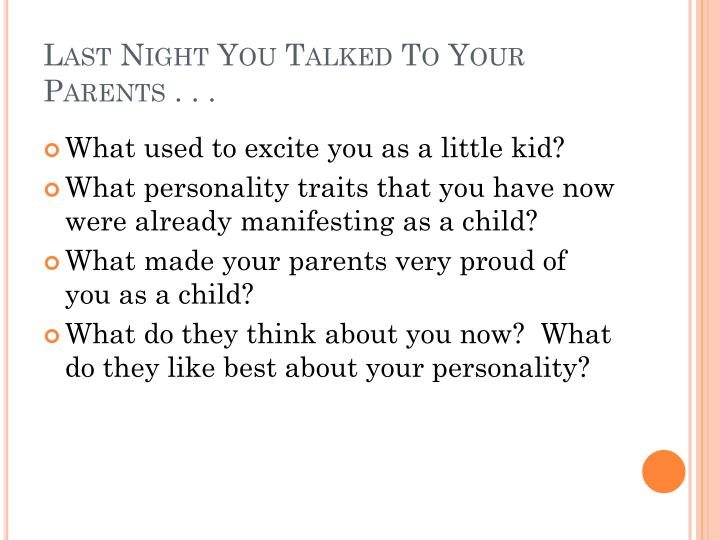 Last Night You Talked To Your Parents . . .