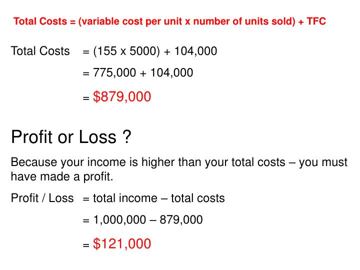 Total Costs = (variable cost per unit x number of units sold) + TFC