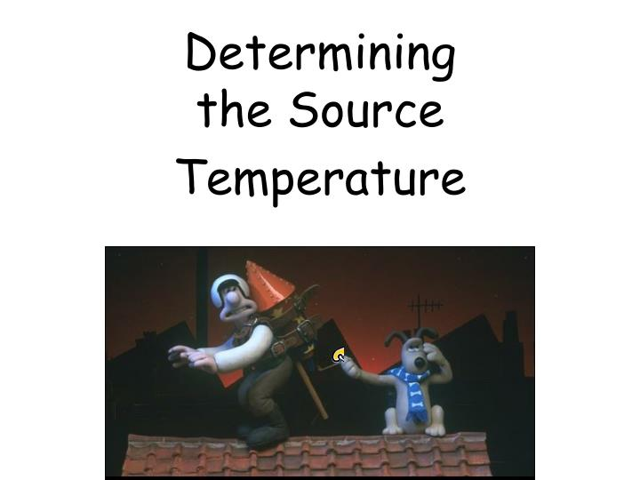 Determining the source temperature