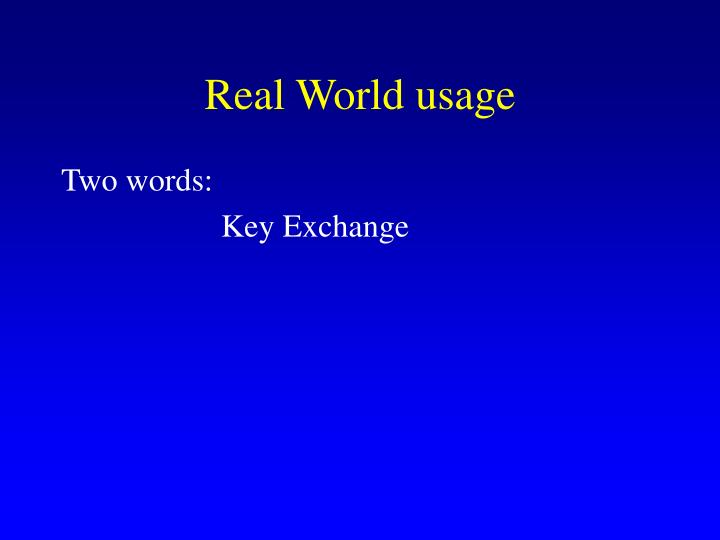 Real World usage