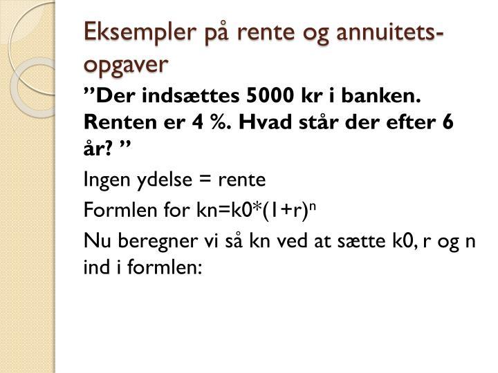 Eksempler på rente og annuitets-opgaver