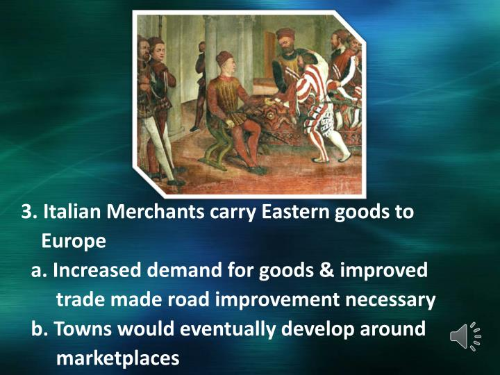 3. Italian Merchants carry Eastern goods to
