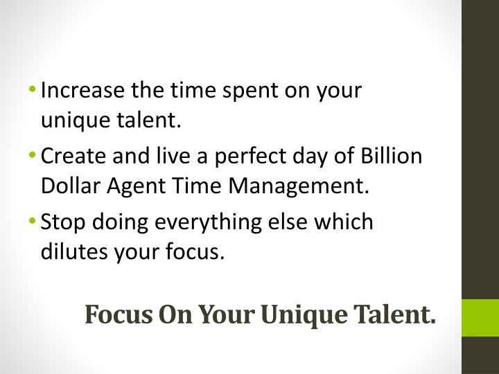 Increase the time spent on your unique talent.