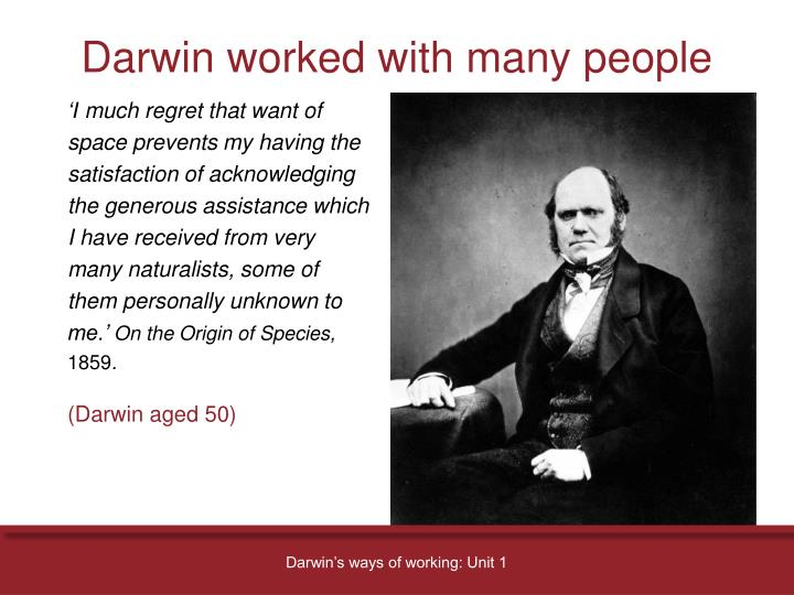 Darwin worked with many people