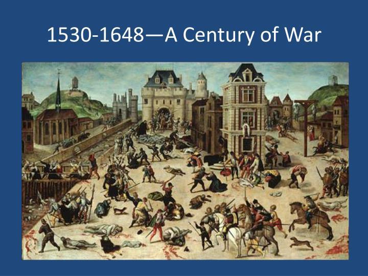 1530-1648—A Century of War