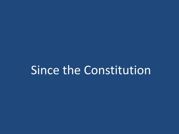 Since the Constitution