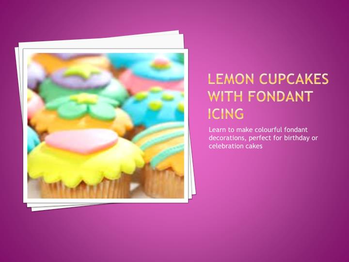 Lemon Cupcakes with Fondant Icing