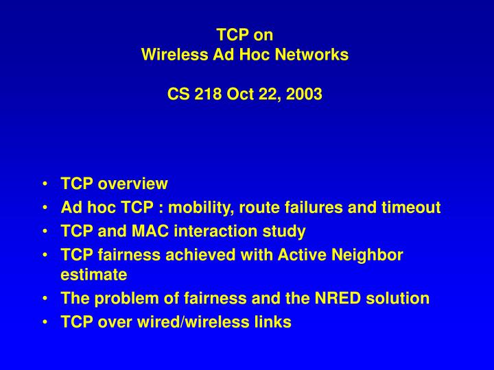 tcp on wireless ad hoc networks cs 218 oct 22 2003