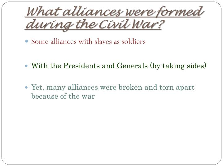 What alliances were formed during the Civil War?