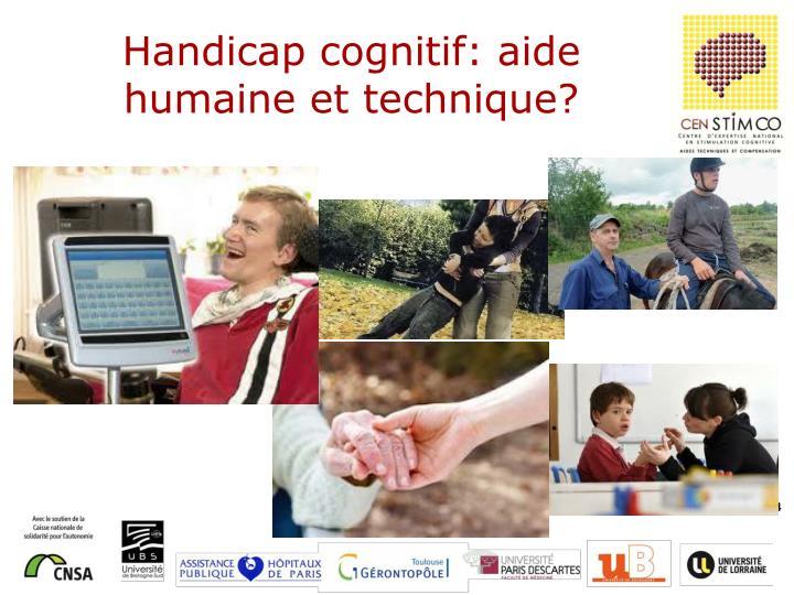 Handicap cognitif: aide humaine et technique?