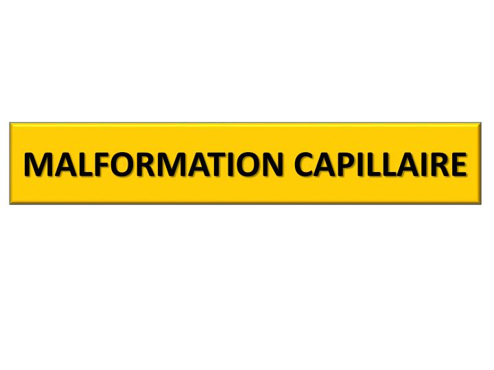 MALFORMATION CAPILLAIRE