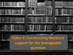 video 3 constructing literature support for the manageable question