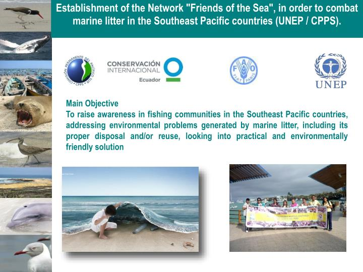 "Establishment of the Network ""Friends of the Sea"", in order to combat marine litter in the Southeast Pacific countries (UNEP / CPPS)."