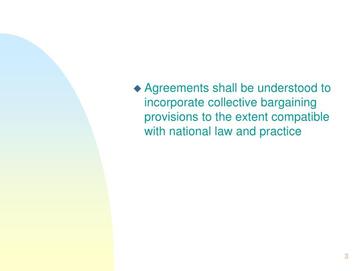 Agreements shall be understood to incorporate collective bargaining provisions to the extent compatible with national law and practice