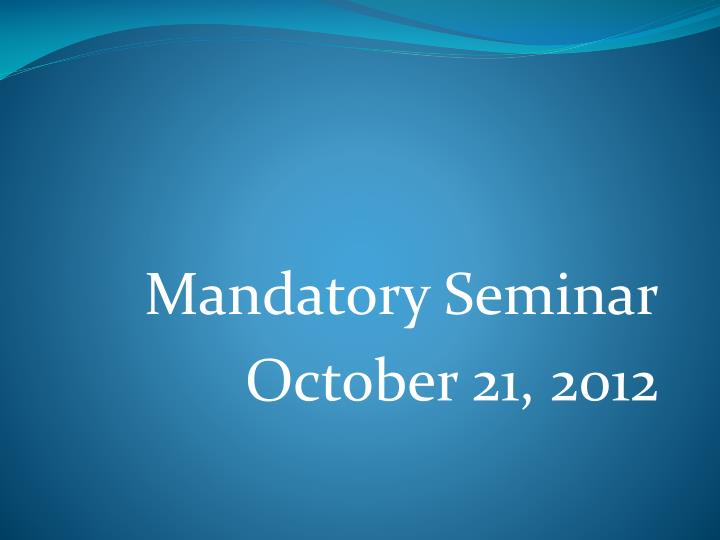 mandatory seminar october 21 2012