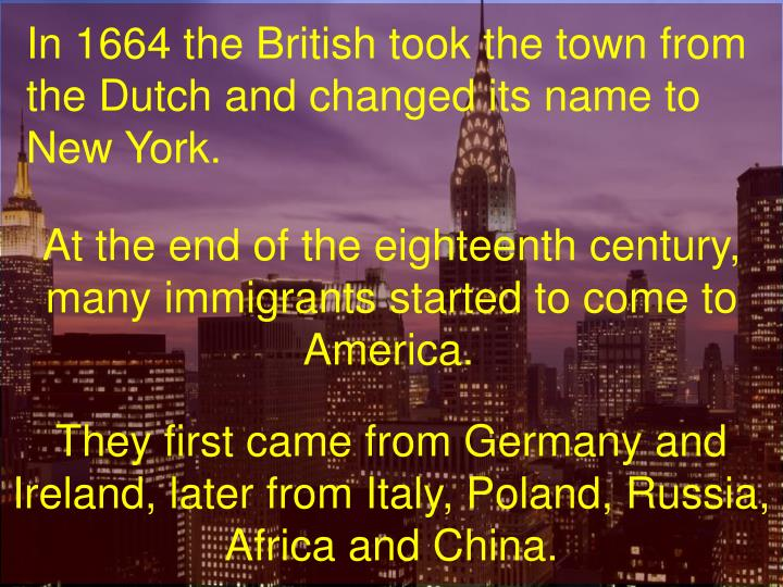 In 1664 the British took the town from the Dutch and changed its name to New York.