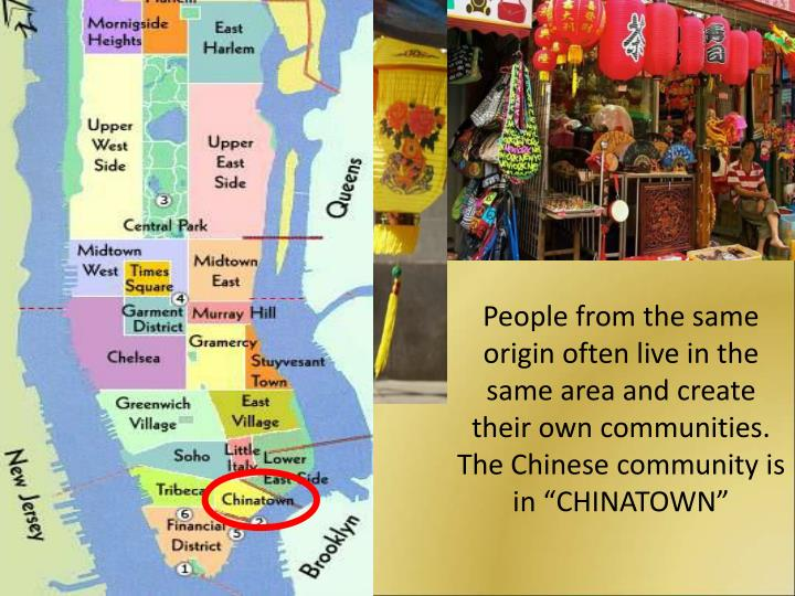 "People from the same origin often live in the same area and create their own communities. The Chinese community is in ""CHINATOWN"""