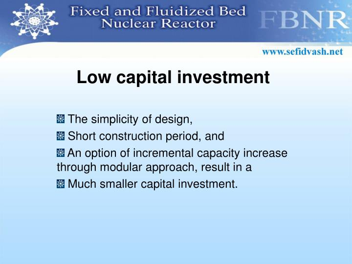 Low capital investment