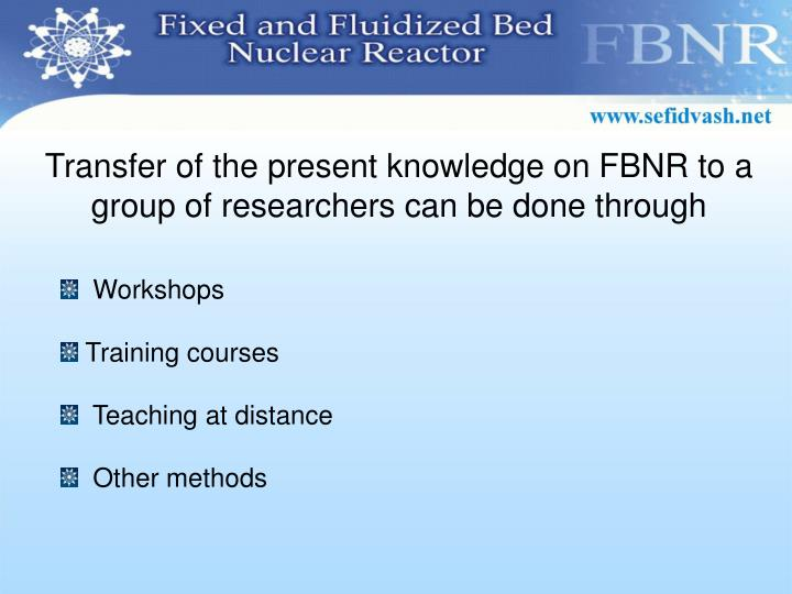 Transfer of the present knowledge on FBNR to a group of researchers can be done through
