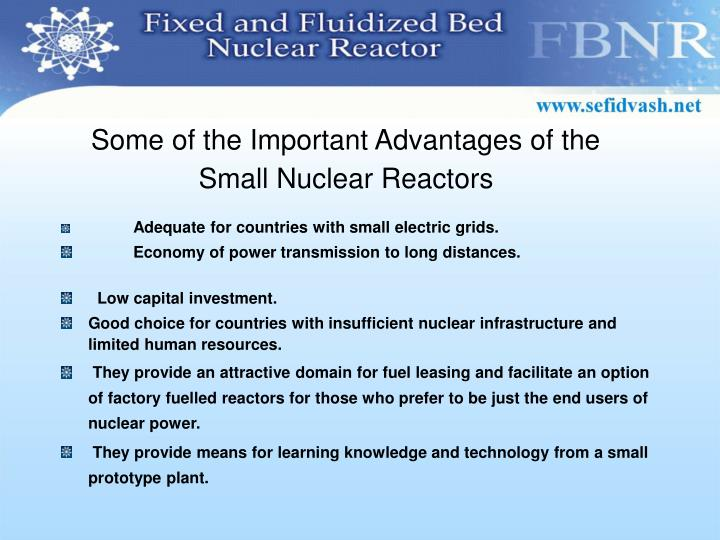 Some of the Important Advantages of the Small Nuclear Reactors