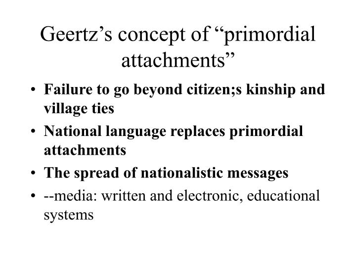 "Geertz's concept of ""primordial attachments"""