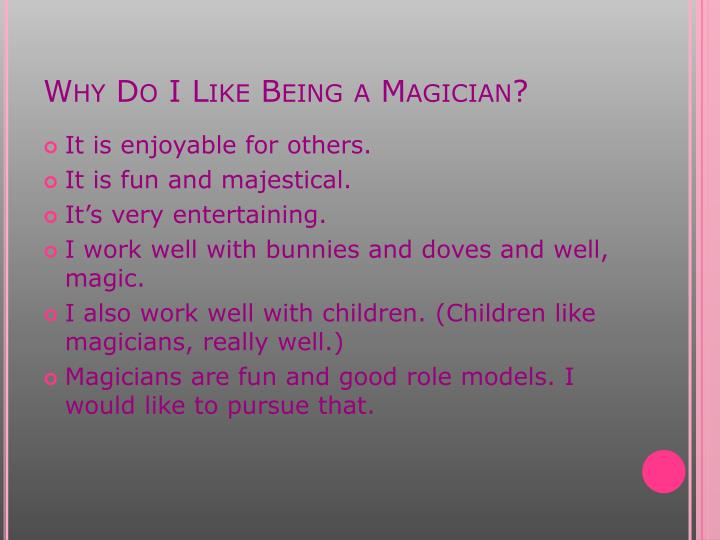 Why Do I Like Being a Magician?