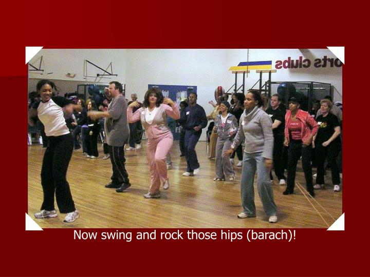 Now swing and rock those hips (barach)!