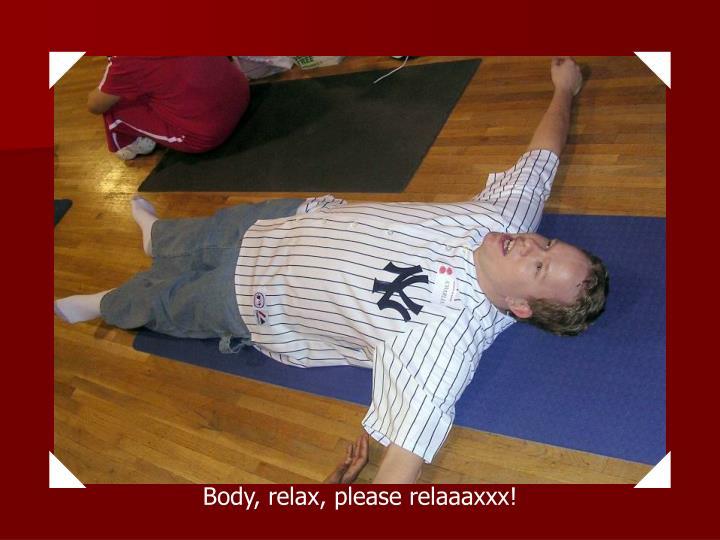 Body, relax, please relaaaxxx!