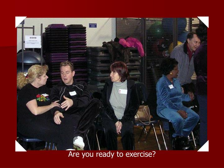 Are you ready to exercise?