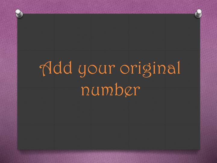 Add your original number