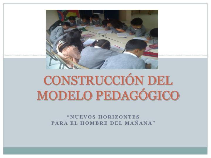 CONSTRUCCIÓN DEL  MODELO PEDAGÓGICO