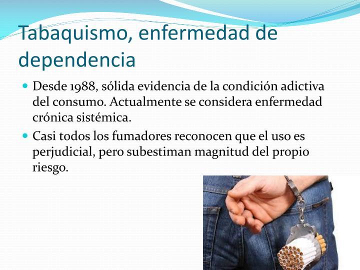 Tabaquismo, enfermedad de dependencia