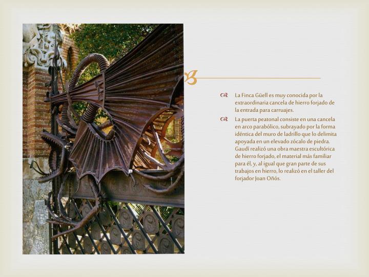 La Finca Güell es muy conocida por la extraordinaria cancela de hierro forjado de la entrada para carruajes.