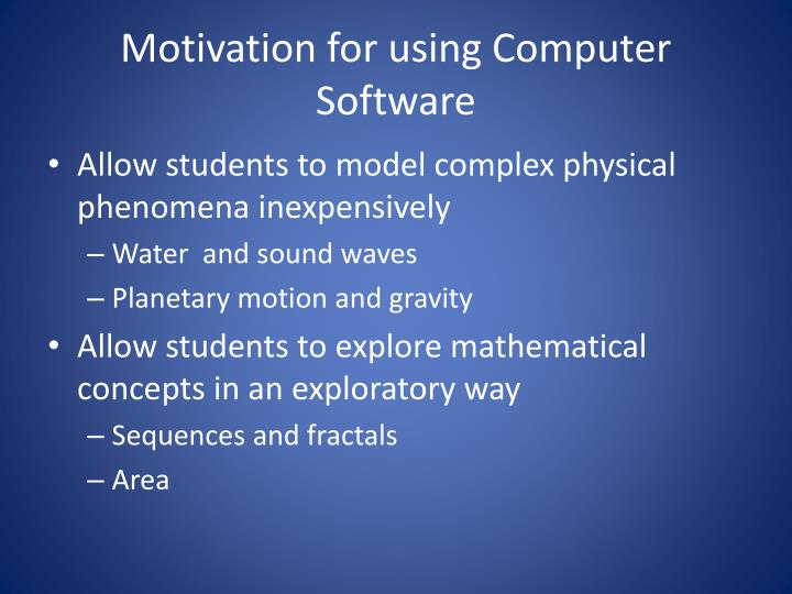 Motivation for using Computer Software