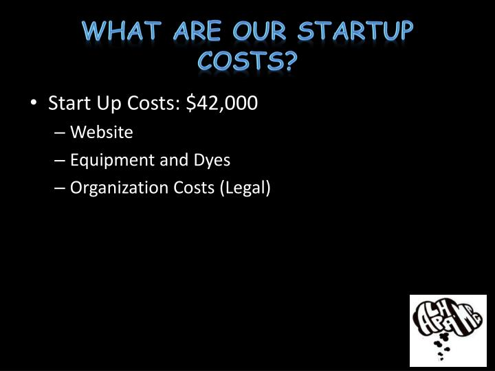 What are our startup costs?
