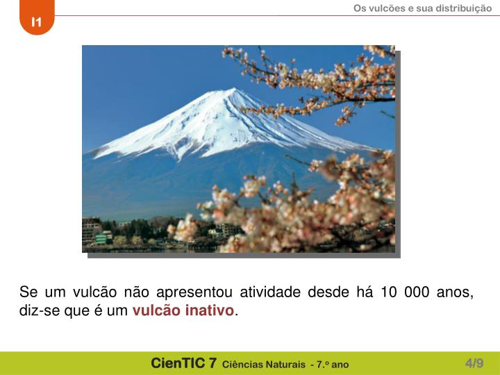 Se um vulcão não apresentou atividade desde há 10 000 anos, diz-se que é um