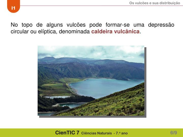 No topo de alguns vulcões pode formar-se uma depressão circular ou elíptica, denominada