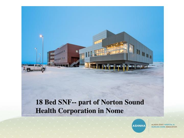 18 Bed SNF-- part of Norton Sound Health Corporation in Nome