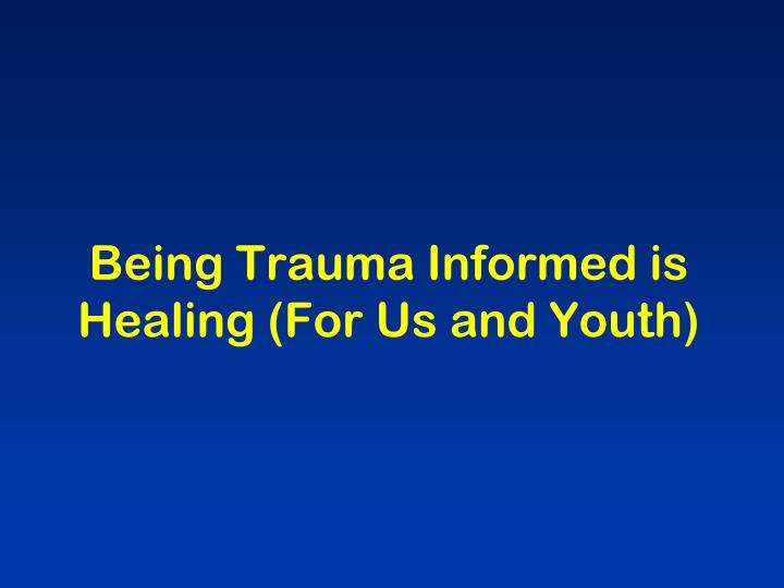 Being Trauma Informed is Healing (For Us and Youth)