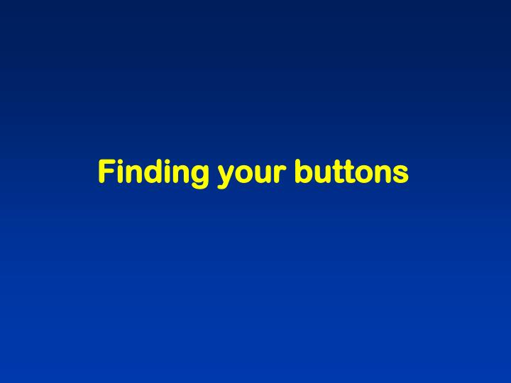 Finding your buttons