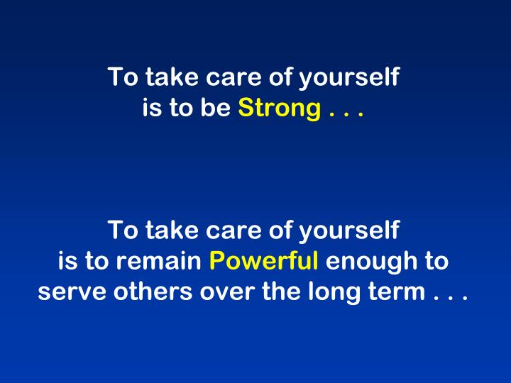 To take care of yourself