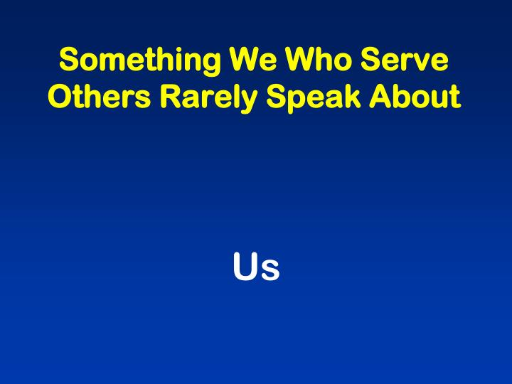 Something We Who Serve Others Rarely Speak About