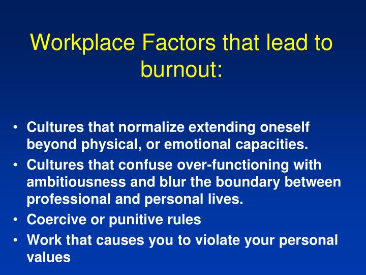 Workplace Factors that lead to burnout: