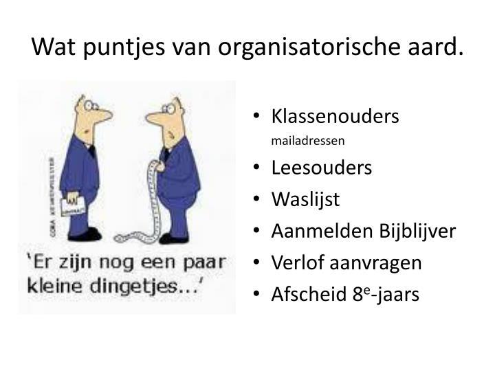Wat puntjes van organisatorische aard.