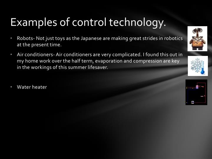 Examples of control technology.