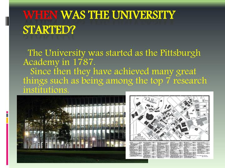 The University was started as the Pittsburgh Academy in 1787.