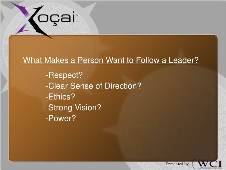 What Makes a Person Want to Follow a Leader?