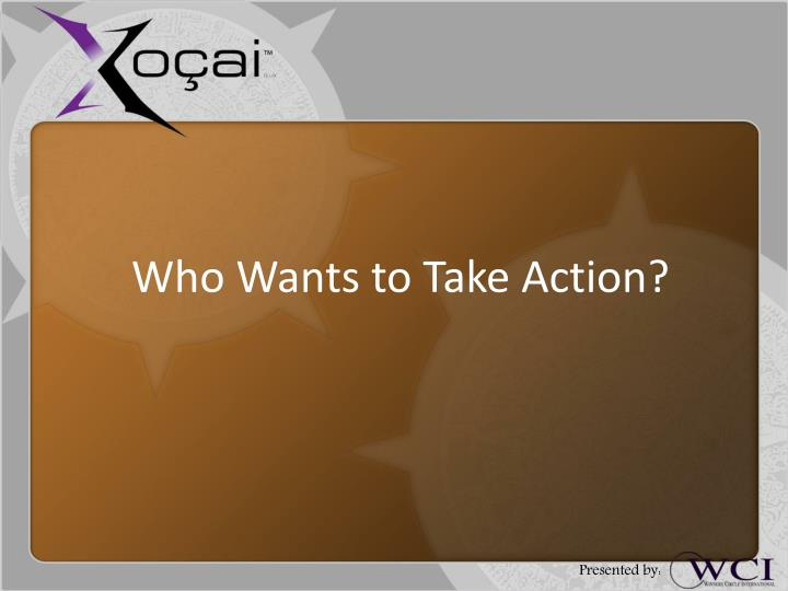 Who wants to take action