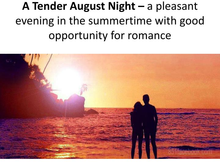 A Tender August Night –