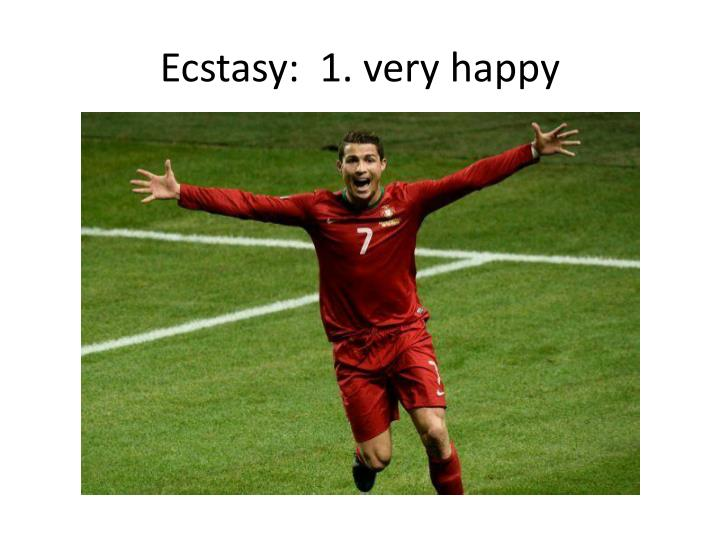 Ecstasy:  1. very happy